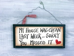 My House Was Clean Sign